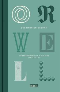 Escritor en guerra. Correspondencia y diarios (1936-1943), de George Orwell (Debate, 2014)