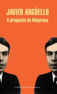 A propósito de Majorana, de Javier Argüello (Random House Mondadori)