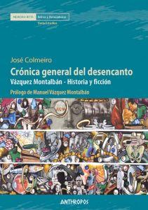 Crónica general del desencanto: Vázquez Montalbán - Historia y ficción, de José F. Colmeiro (Anthropos Editorial)