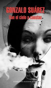 Con el cielo a cuestas, de Gonzalo Suárez (Random House Mondadori)