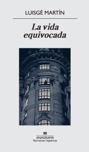La vida equivocada, Luisgé Martín (Anagrama, 2015)