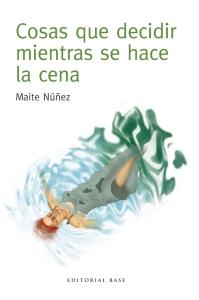 Cosas que decidir mientras se hace la cena, Maite Nuñez (Base Editorial, 2015)