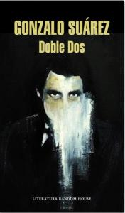 Doble Dos, Gonzálo Suárez (Random House Mondadori, 2015)