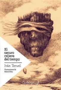 El oscuro relieve del tiempo de Iván Teruel