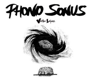 Phono Sonus, Víctor López. CD Audio. Auto edición. (Septiembre 2014)