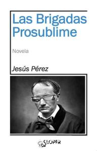Las Brigadas Prosublime, Jesús Pérez (Editorial Sloper, 2015)