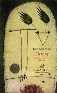 Otrora. Antología poética (1988-2014, Javier Pérez Walias (Calambur, 2014)