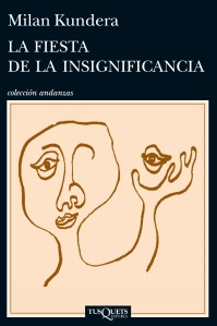 La fiesta de la insignificancia, Milan Kundera (Tusquets, 2014)