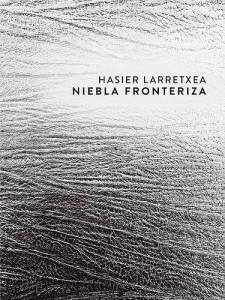 Niebla fronteriza, Hasier Larretxea (El Gaviero Ediciones, 2015)